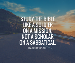 Mark-Driscoll-Study-the-Bible-like-a-soldier-on-a-mission-not-a-scholar-on-a-sabbatical-christian-quotes-pocast-ryan-maher-810x679